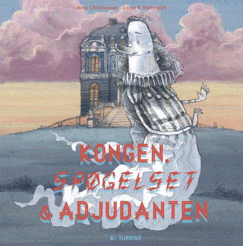 Image of   Kongen, Spøgelset Og Adjudanten - Aina Christiansen - Bog