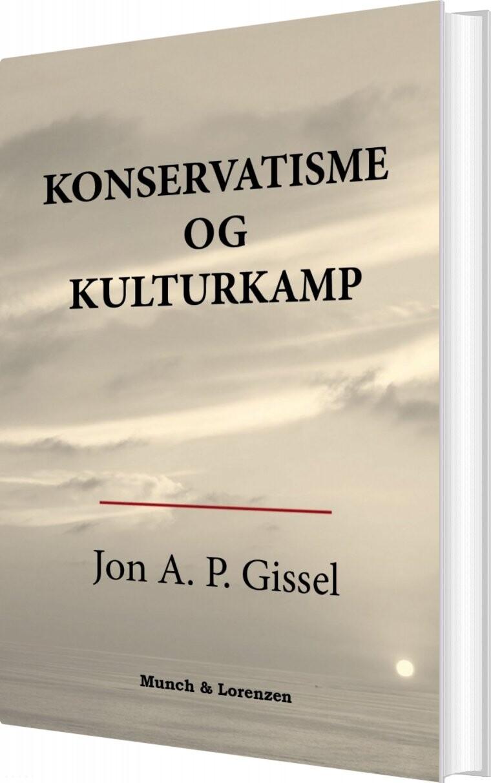 Konservatisme Og Kulturkamp - Jon A.p. Gissel - Bog