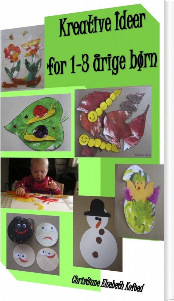 Image of   Kreative Ideer For 1-3 årige Børn - Christiane Elsebeth Kofoed - Bog
