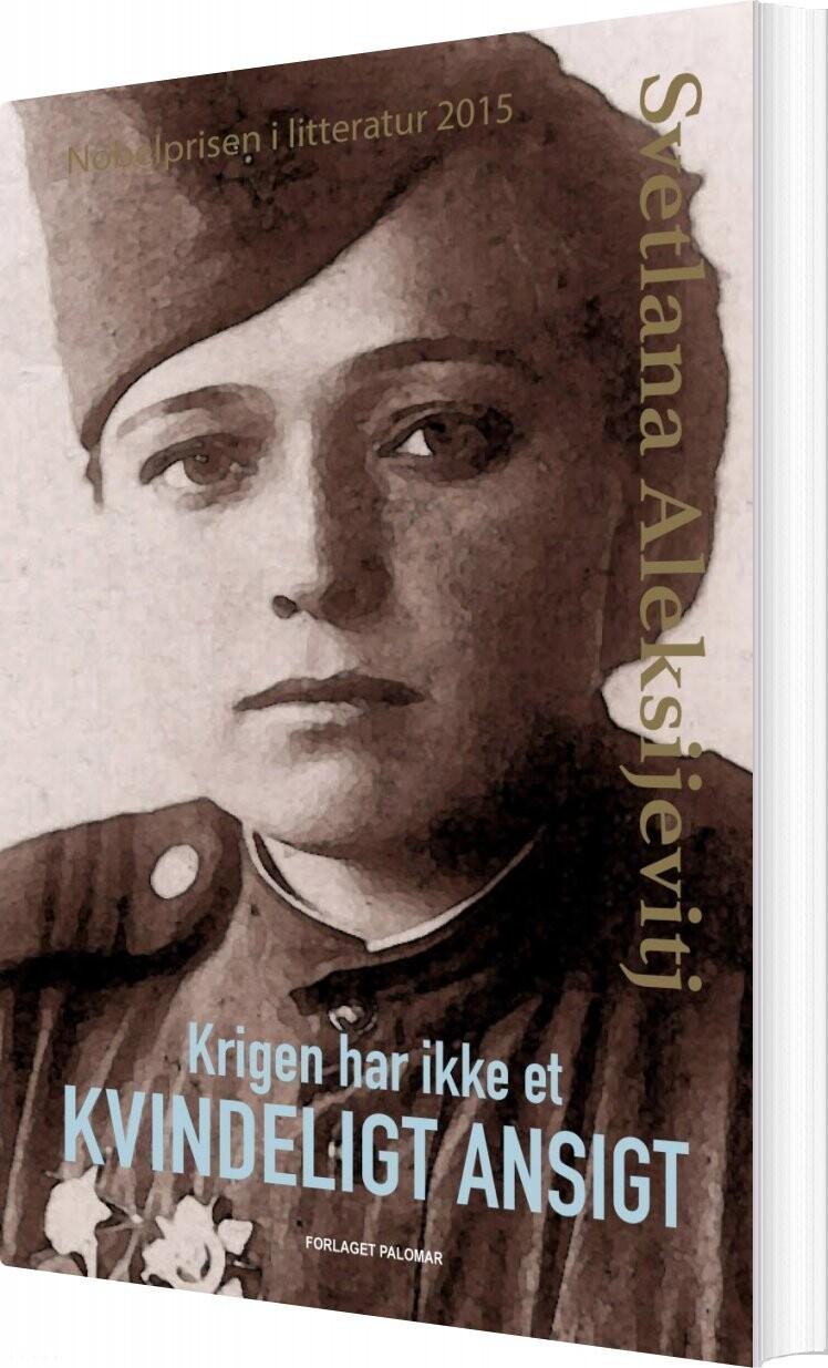 Krigen Har Ikke Et Kvindeligt Ansigt - Svetlana Aleksijevitj - Bog