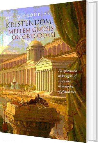 Image of   Kristendom Mellem Gnosis Og Ortodoksi - Niels Grønkjær - Bog