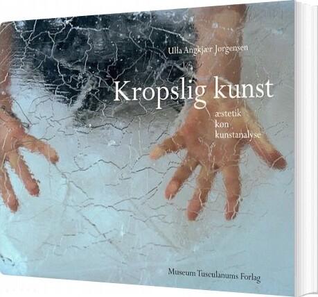 Image of   Kropslig Kunst - Ulla Angkjær Jørgensen - Bog