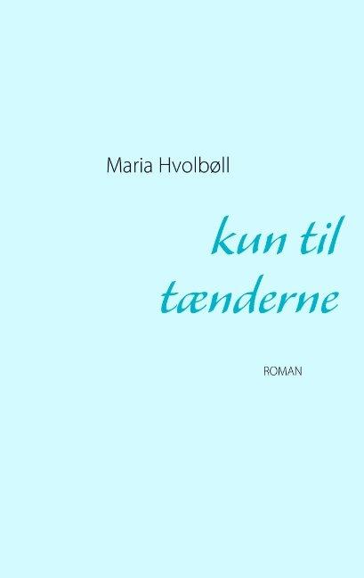 Image of   Kun Til Tænderne - Maria Hvolbøll - Bog