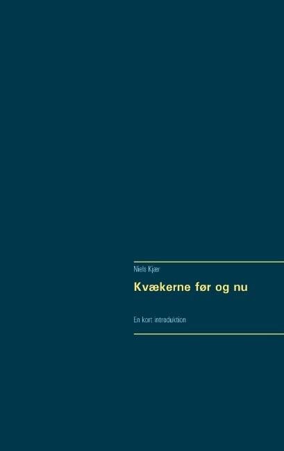 Image of   Kvækerne Før Og Nu - Niels Kjær - Bog