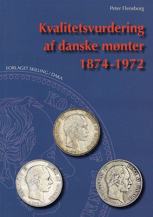 Image of   Kvalitetsvurdering Af Danske Mønter 1874-1972 - Peter Flensborg - Bog
