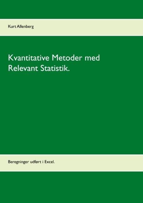 Image of   Kvantitative Metoder Med Relevant Statistik - Kurt Allenberg - Bog