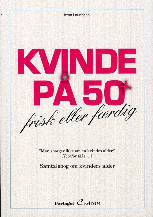Image of   Kvinde På 50 + - Irma Lauridsen - Bog