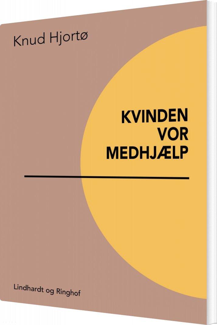 Kvinden Vor Medhjælp - Knud Hjortø - Bog