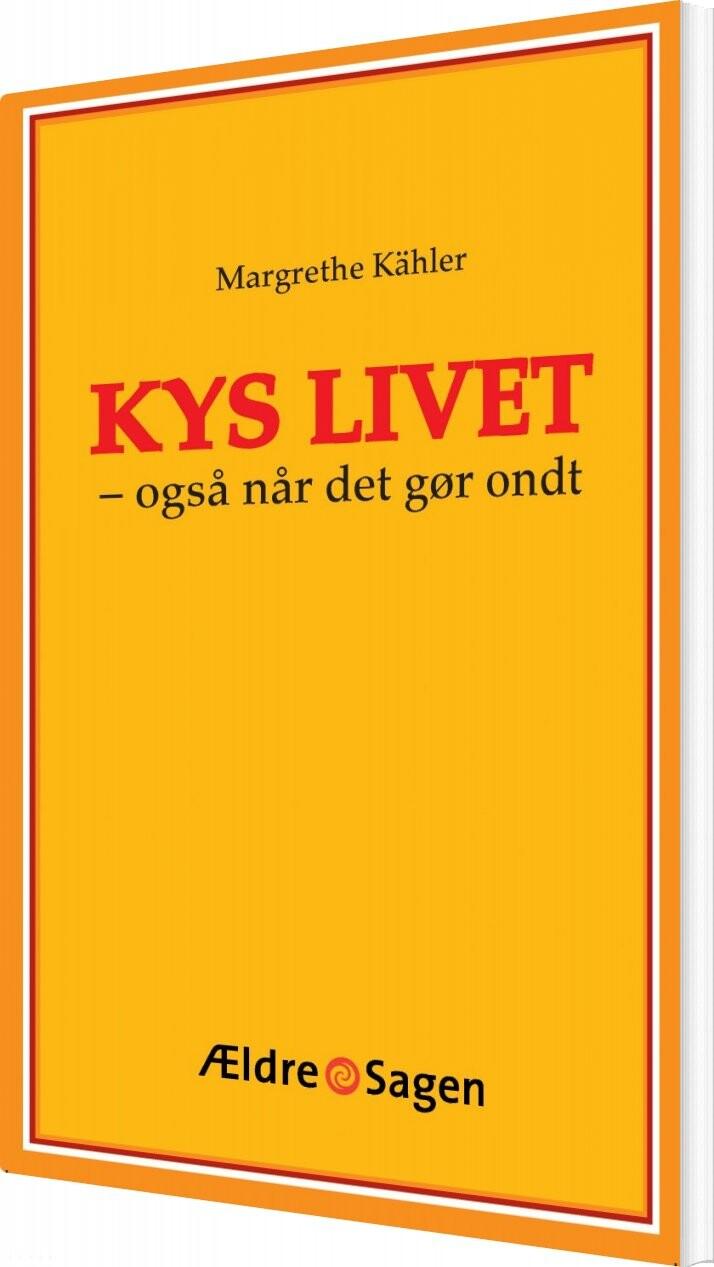 Kys Livet - Også Når Det Gør Ondt - Margrethe Kähler - Bog