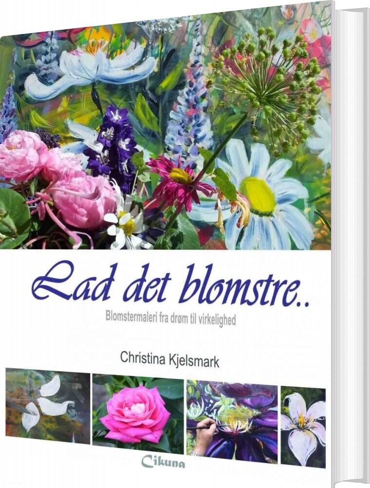 Image of   Lad Det Blomstre - Christina Kjelsmark - Bog