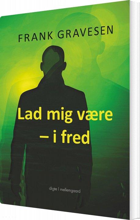 Image of   Lad Mig Være - I Fred - Frank Gravesen - Bog
