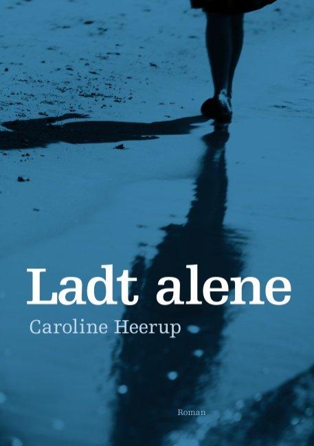 Image of   Ladt Alene - Caroline Heerup - Bog