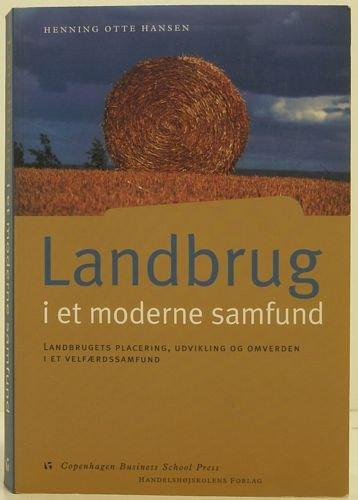 Landbrug I Et Moderne Samfund - Henning Otte Hansen - Bog