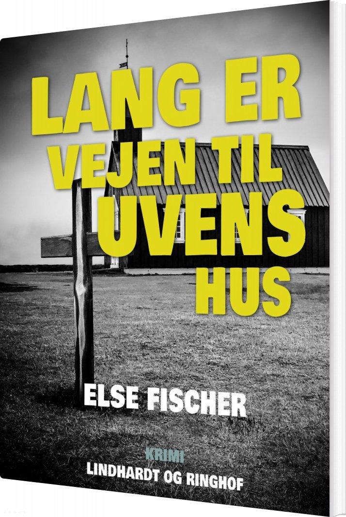 Lang Er Vejen Til Uvens Hus - Else Fischer - Bog