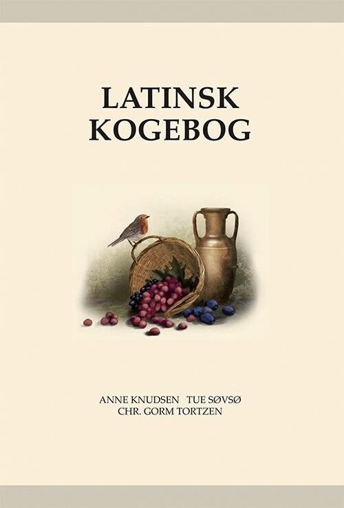 Latinsk Kogebog - Apicius' Kogekunst Fra Oldtiden - Chr. Gorm Tortzen - Bog