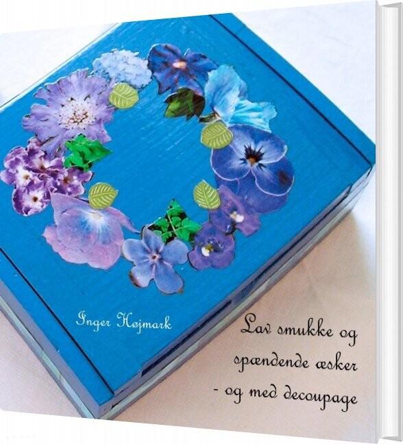 Image of   Lav Smukke Og Spændende æsker - Og Med Decoupage - Inger Højmark - Bog
