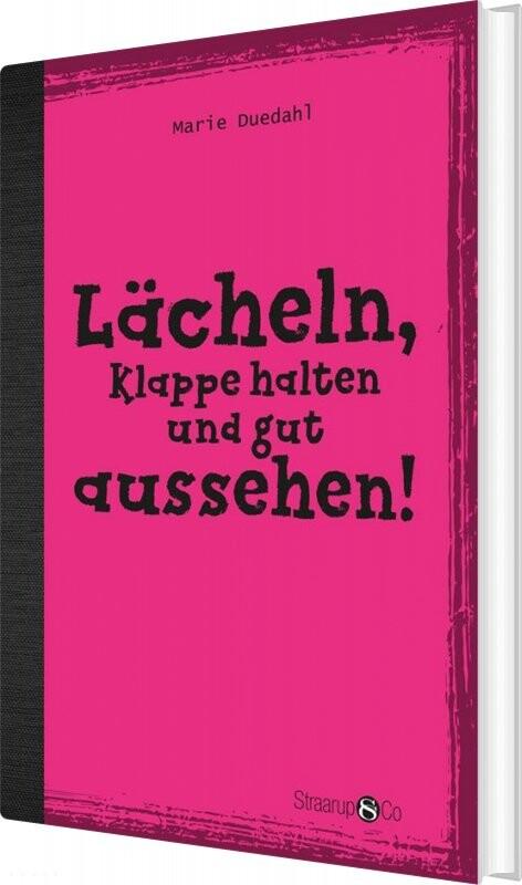 Image of   Lächeln, Klappe Halten Und Gut Aussehen! - Uden Gloser - Marie Duedahl - Bog