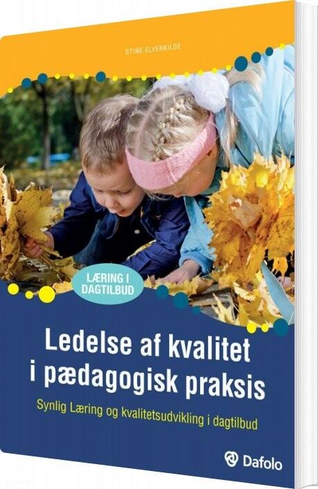 Ledelse Af Kvalitet I Pædagogisk Praksis - Stine Elverkilde - Bog