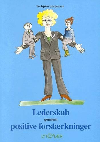 Image of   Lederskab Gennem Positive Forstærkninger - Torbjørn Jørgensen - Bog