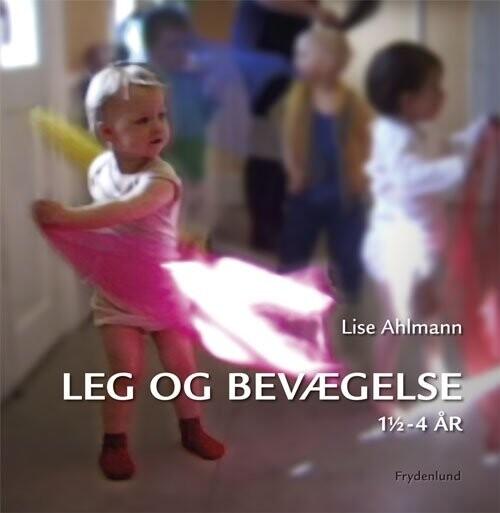 Leg Og Bevægelse - Lise Ahlmann - Bog
