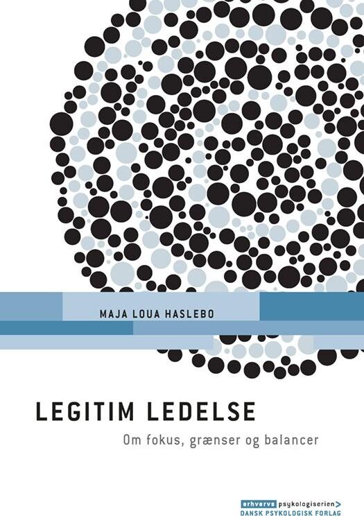 Legitim Ledelse - Maja Loua Haslebo - Bog