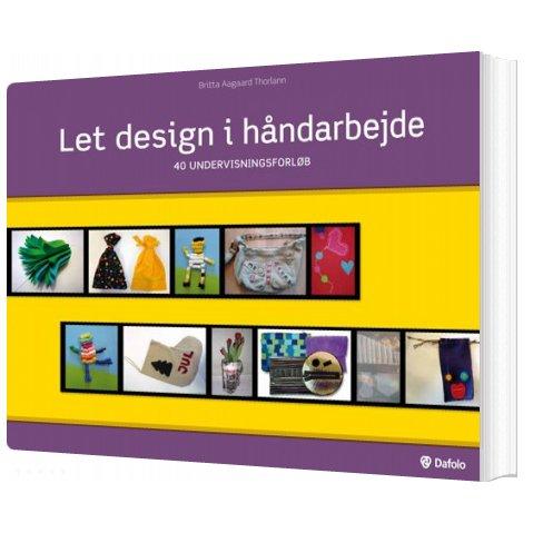 Let Design I Håndarbejde - Britta Aagaard Thorlann - Bog