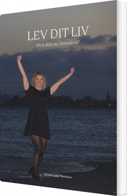 Image of   Lev Dit Liv - Kirsten Lykke Therkelsen - Bog