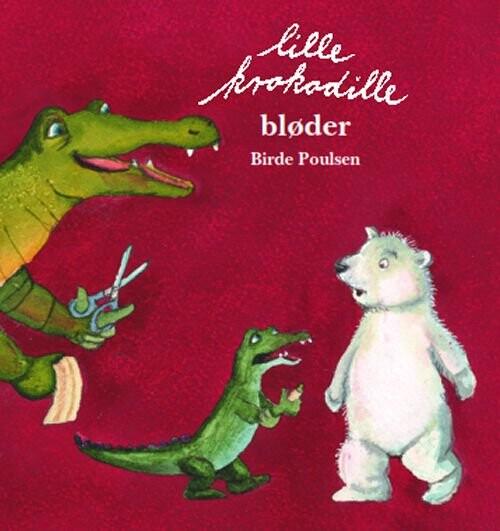 Lille Krokodille Bløder - Birde Poulsen - Bog