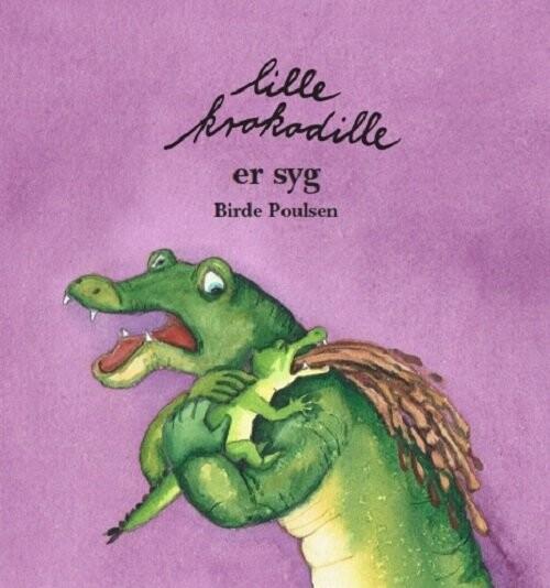 Image of   Lille Krokodille Er Syg - Birde Poulsen - Bog