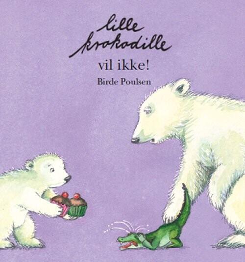 Image of   Lille Krokodille Vil Ikke - Birde Poulsen - Bog
