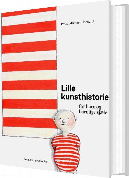 Image of   Lille Kunsthistorie For Børn Og Barnlige Sjæle - Peter Michael Hornung - Bog