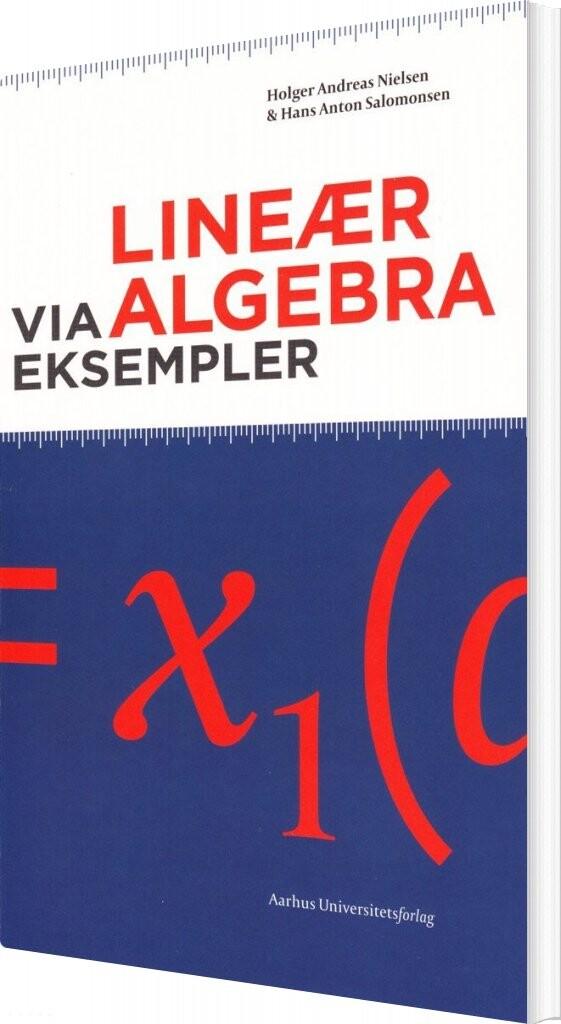 Image of   Lineær Algebra Via Eksempler - Holger Andreas Nielsen - Bog