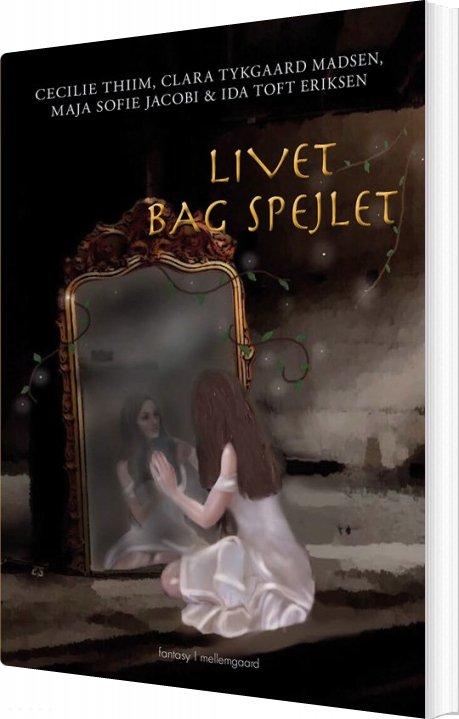 Livet Bag Spejlet - Cecilie Thiim - Bog