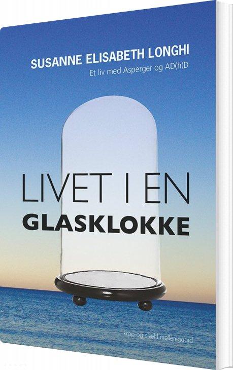 Image of   Livet I En Glasklokke - Susanne Elisabeth Longhi - Bog