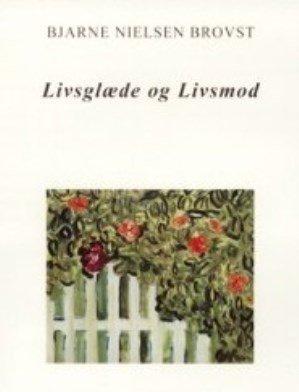 Image of   Livsglæde Og Livsmod - Bjarne Nielsen Brovst - Bog