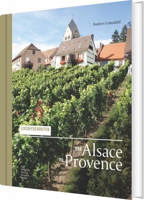 Livsnyderruten Fra Alsace Til Provence - Anders Grøndahl - Bog