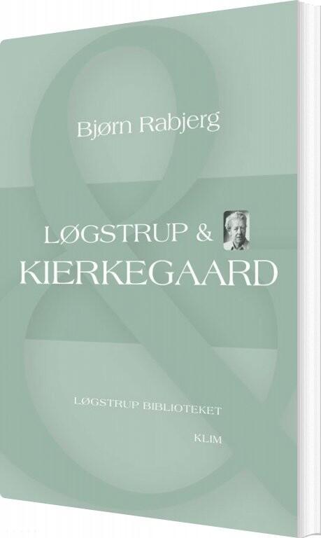 Image of   Løgstrup & Kierkegaard - Bjørn Rabjerg - Bog