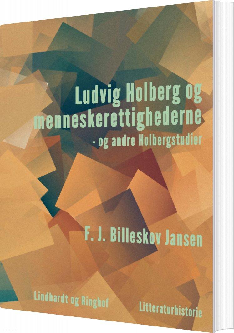 Image of   Ludvig Holberg Og Menneskerettighederne - Og Andre Holbergstudier - F. J. Billeskov Jansen - Bog