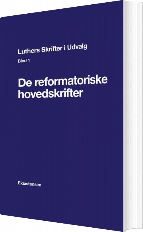 Luthers Skrifter I Udvalg. Bind 1 - Niels Nøjgaard - Bog