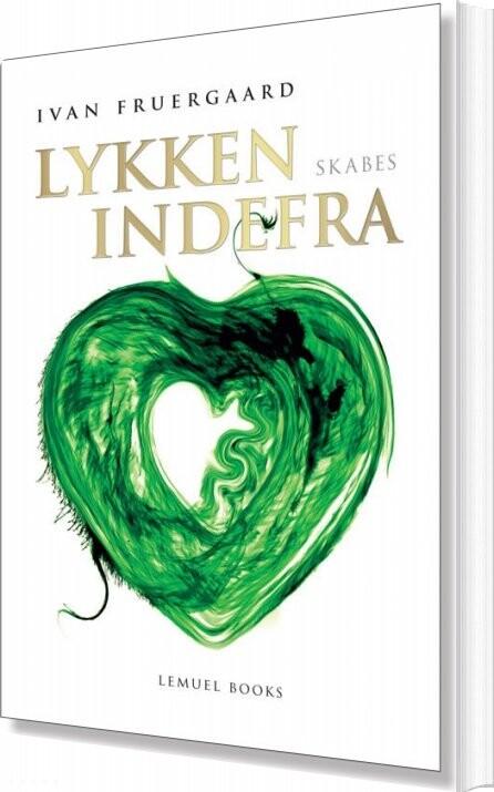Image of   Lykken Skabes Indefra - Ivan Fruergaard - Bog