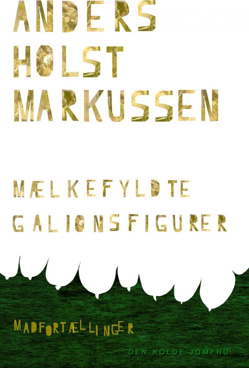 Mælkefyldte Galionsfigurer - Anders Holst Markussen - Bog