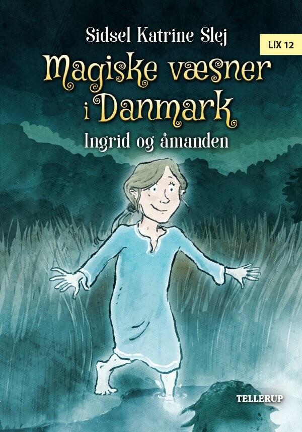 Image of   Magiske Væsner I Danmark #3: Ingrid Og åmanden - Sidsel Katrine Slej - Bog