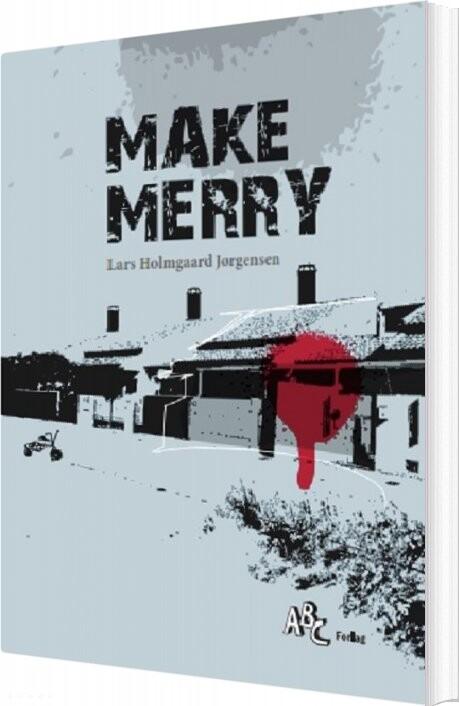 Image of   Make Merry - Lars Holmgaard Jørgensen - Bog