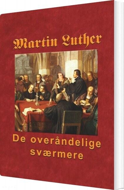 Martin Luther - De Overåndelige Sværmere - Finn B. Andersen - Bog