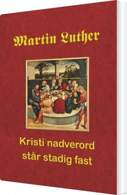 Image of   Martin Luther - Kristi Nadverord Står Stadig Fast - Finn B. Andersen - Bog