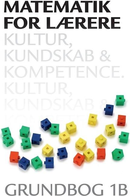 Matematik For Lærere 1b, Kultur, Kundskab Og Kompetence - Thomas Kaas - Bog