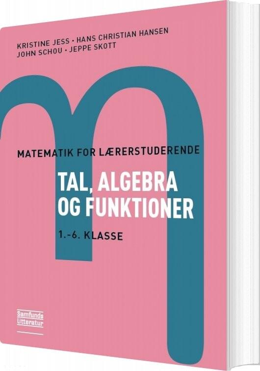 Image of   Matematik For Lærerstuderende - Tal, Algebra Og Funktioner - Kristine Jess - Bog