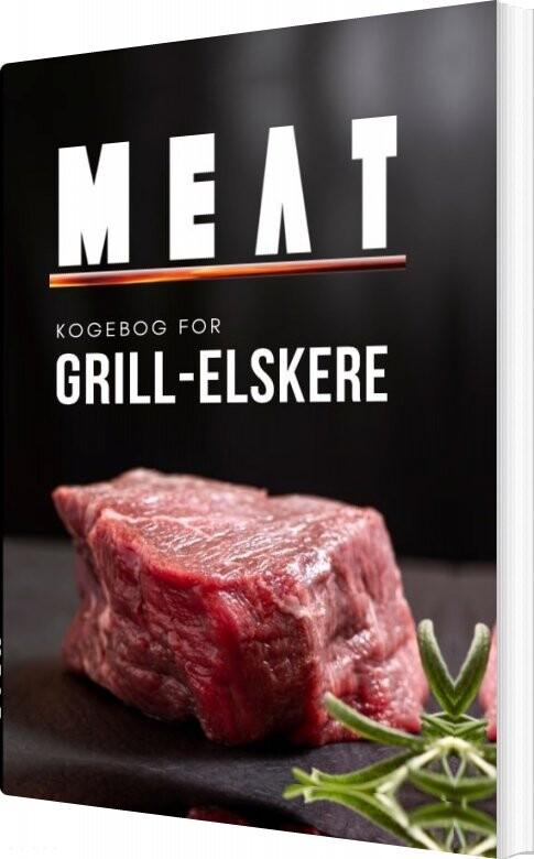 Meat - Kogebog For Grill-elskere - Meat - Bog