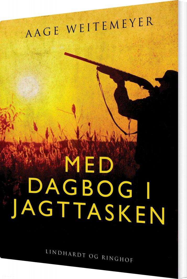 Image of   Med Dagbog I Jagttasken - Aage Weitemeyer - Bog