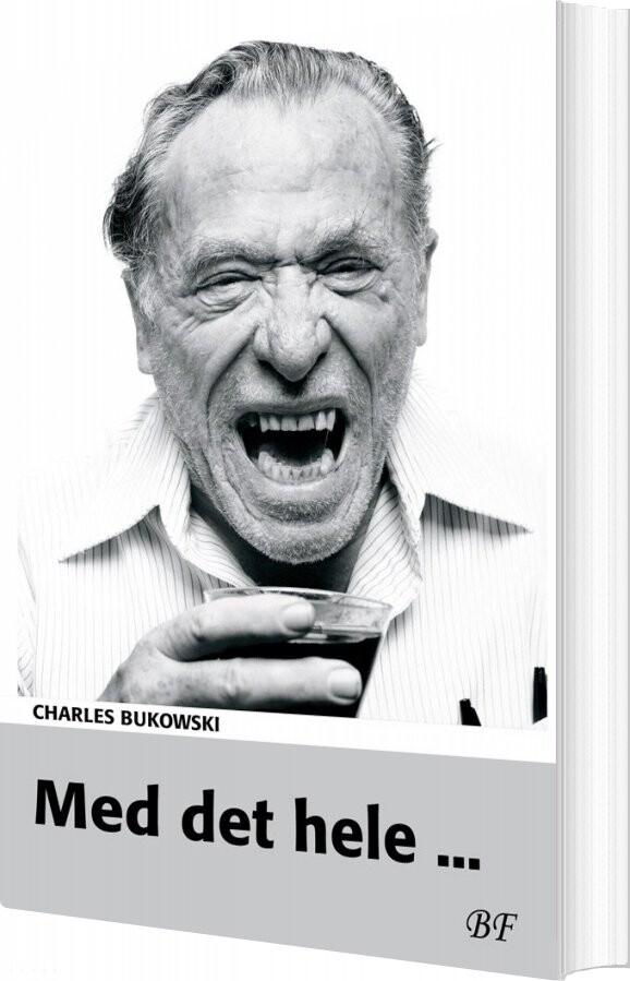 Image of   Med Det Hele - Charles Bukowski - Bog